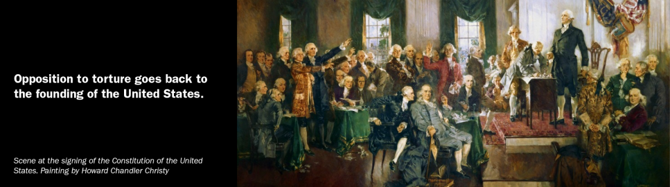 Opposition to torture goes back to the founding of the United States.
